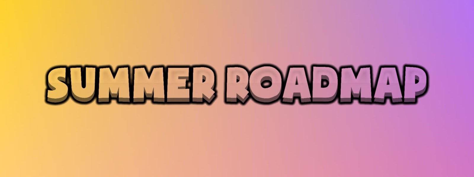 Summer 2021 Roadmap